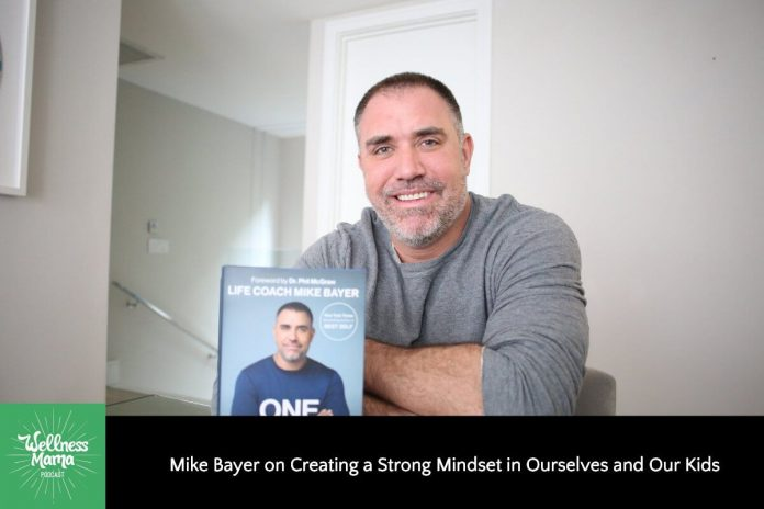 Mike Bayer on Creating a Strong Mindset in Ourselves and Our Kids